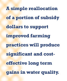 Quote: A simple reallocation of a portion of subsidy dollars to support improved farming practices will produce significant and cost-effective long term gains in water quality.