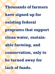 Pull quote: Thousands of farmers have signed up for existing federal programs that support clean water, sustainable farming, and conservation, only to be turned away for lack of funds.