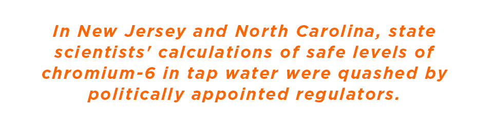 In New Jersey and North Carolina, state scientists' calculations of safe levels of chromium-6 in tap water were quashed by politically appointed regulators.