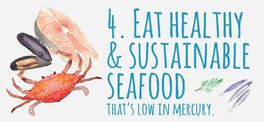 4. Eat healthy and sustainable seafood that's low in mercury.