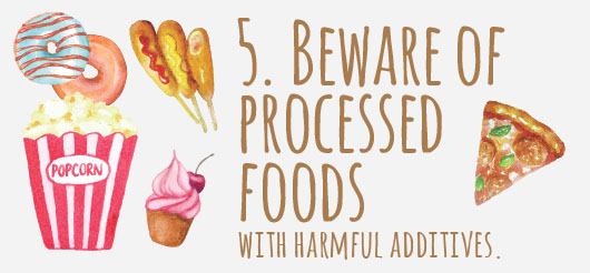 5. Beware of processed foods with harmful additives.