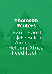 Link to report: Farm Boost of $30 billion aimed at helping Africa feed itself - Thomson Reuters