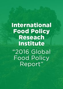 Link to report: 2016 Global Food Policy Report - International Food Policy Research Institute