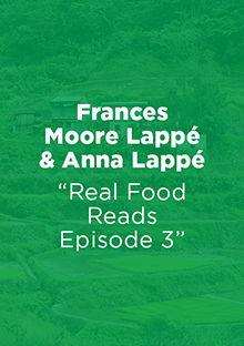 Link to report: Real Food Reads Episode 3 - Frances Moore Lappe and Anna Lappe