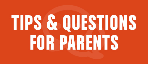 Tips and Questions for Parents