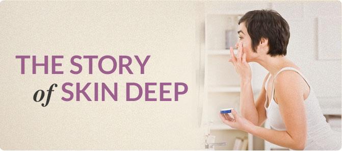 Story of Skin Deep